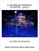 un triller di:zavorrina - IL MISTERO DEL RUBINO DI ATLANTIDE...parte 2