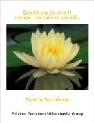 Topilia Sorridente - Sorridi che la vita ti sorride, ma solo se sorridi..