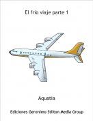Aquatia - El frio viaje parte 1