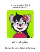 AlicettaTopolina - Le mie amiche!(Per il concorso di miri)