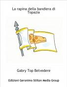 Gabry Top Belvedere - La rapina della bandiera di Topazia