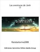 Ratobailarina2008 - Las aventuras de Jonh -2-