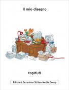 topifufi - Il mio disegno