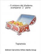 Topiattola - - Il mistero del diadema scomparso- 2° parte