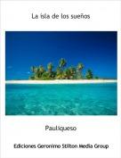 Pauliqueso - La isla de los sueños