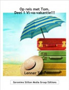 Lenner Tom - Op reis met Tom.Deel 1 Vi-va-vakantie!!!