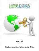Marta8 - IL MONDO E' COME UN GRANDE MECCANISMO